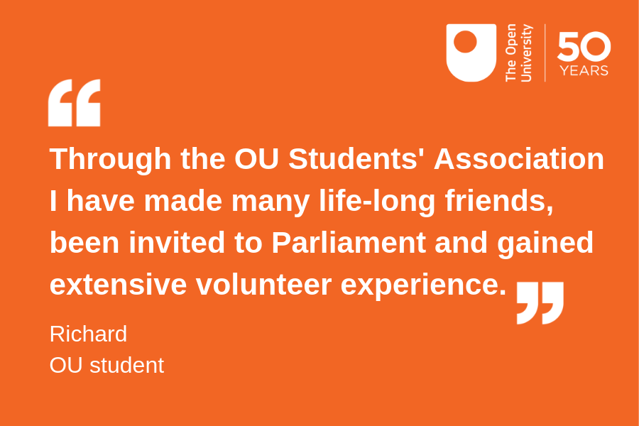 """Through the OU Students' Association I have made many life-long friends, been invited to Parliament and gained extensive volunteer experience."""