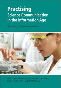 Practising Science Communication in the Information Age: Theorising Professional Practices. Holliman, et al. 2009