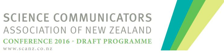 2016 Science Communicators of New Zealand (SCANZ) Conference. Draft Programme.