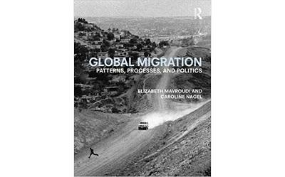 Cover of the book Giles discusses, Global Migration: Patterns, Processes, and Politics by Elizabeth Mavroudi and Caroline Nagel