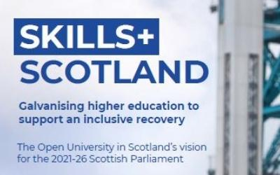 Skills+ Scotland, The Open University in Scotland's vision for the 2021-26 Scottish Parliament